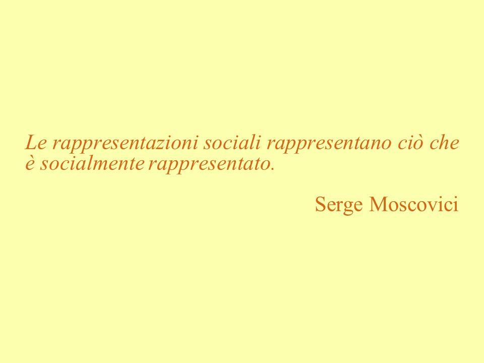 Le rappresentazioni sociali rappresentano ciò che è socialmente rappresentato. Serge Moscovici