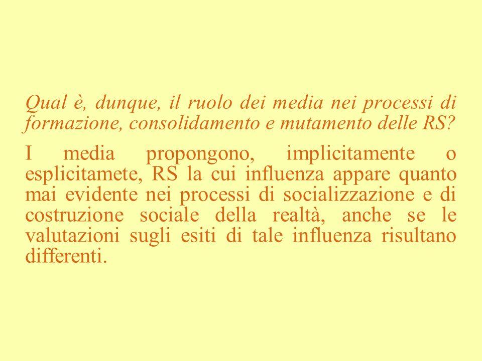 Qual è, dunque, il ruolo dei media nei processi di formazione, consolidamento e mutamento delle RS? I media propongono, implicitamente o esplicitamete