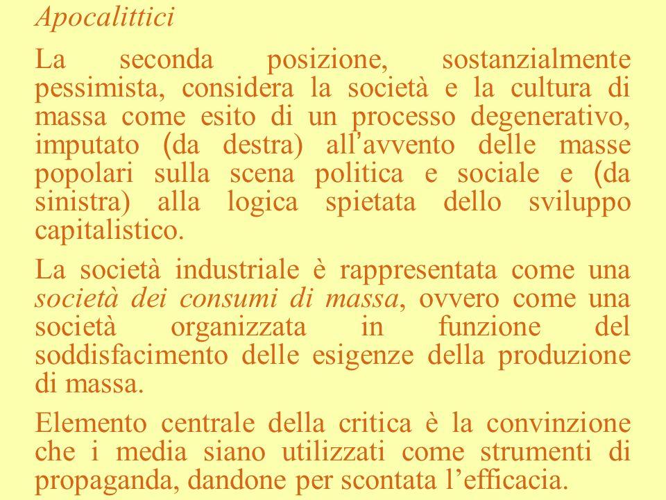 Apocalittici La seconda posizione, sostanzialmente pessimista, considera la società e la cultura di massa come esito di un processo degenerativo, impu