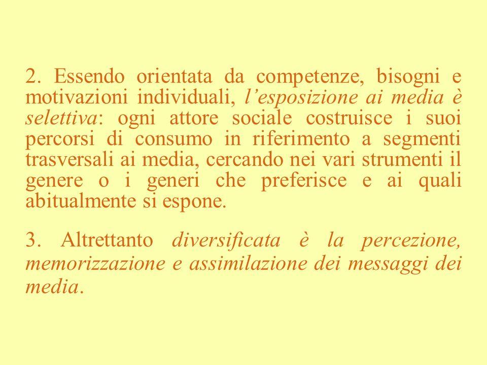 2. Essendo orientata da competenze, bisogni e motivazioni individuali, lesposizione ai media è selettiva: ogni attore sociale costruisce i suoi percor