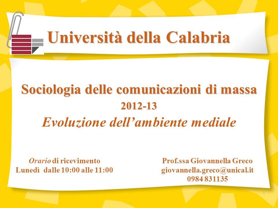 Università della Calabria Prof.ssa Giovannella Greco giovannella.greco@unical.it 0984 831135 Sociologia delle comunicazioni di massa 2012-13 Evoluzion