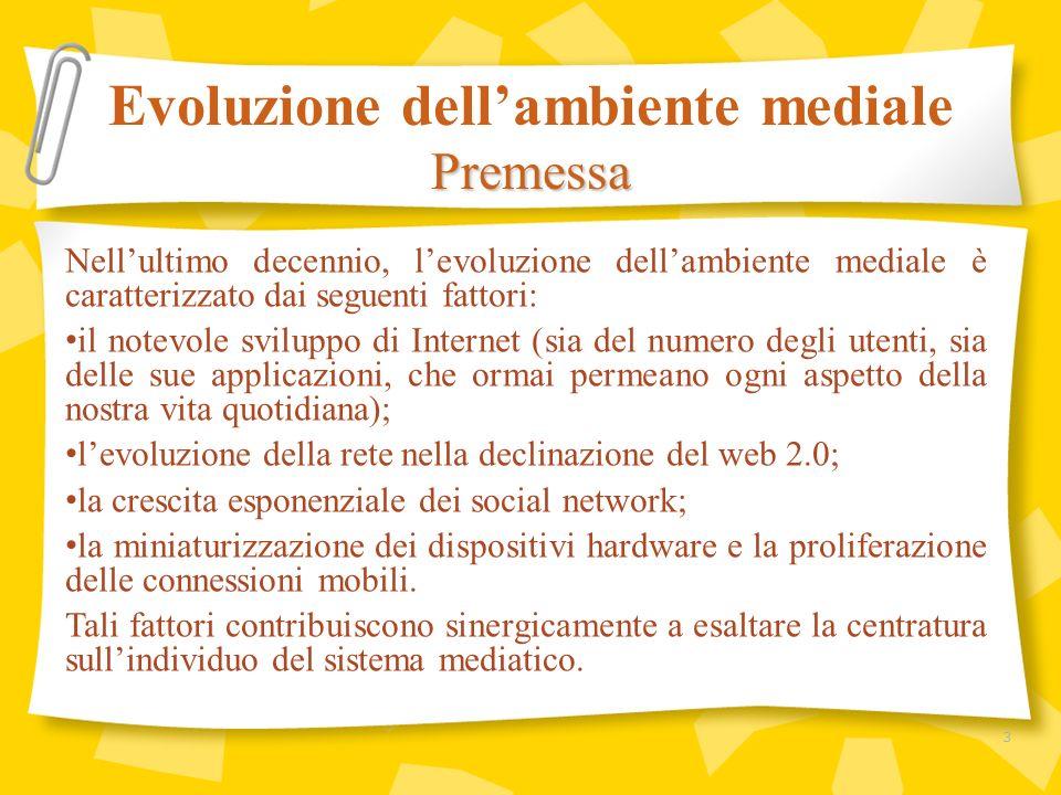 Nellultimo decennio, levoluzione dellambiente mediale è caratterizzato dai seguenti fattori: il notevole sviluppo di Internet (sia del numero degli ut