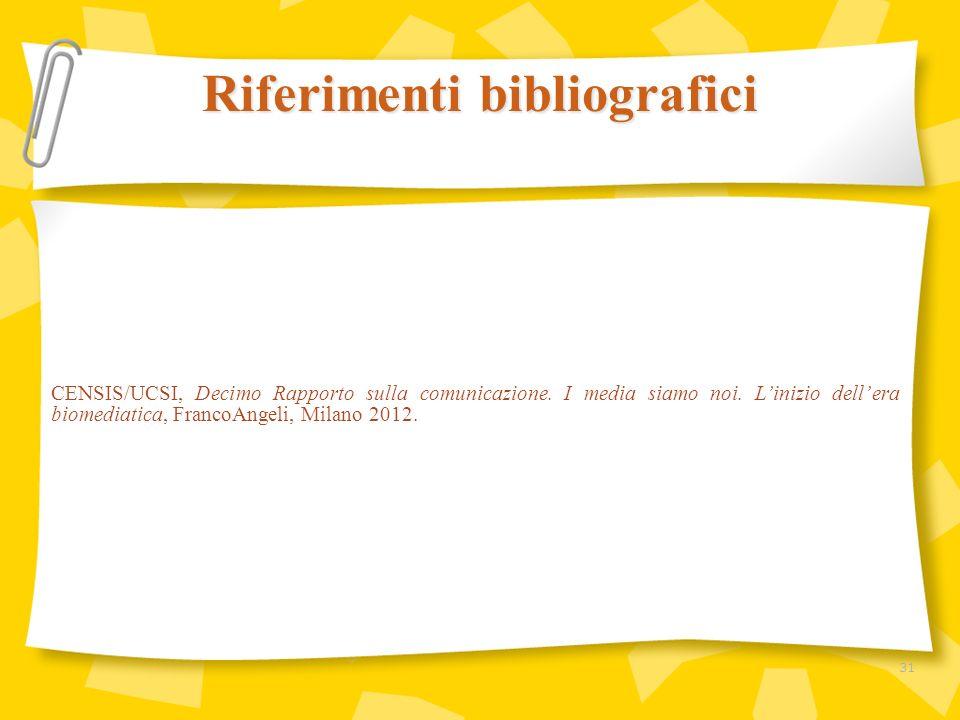 CENSIS/UCSI, Decimo Rapporto sulla comunicazione. I media siamo noi. Linizio dellera biomediatica, FrancoAngeli, Milano 2012. Riferimenti bibliografic