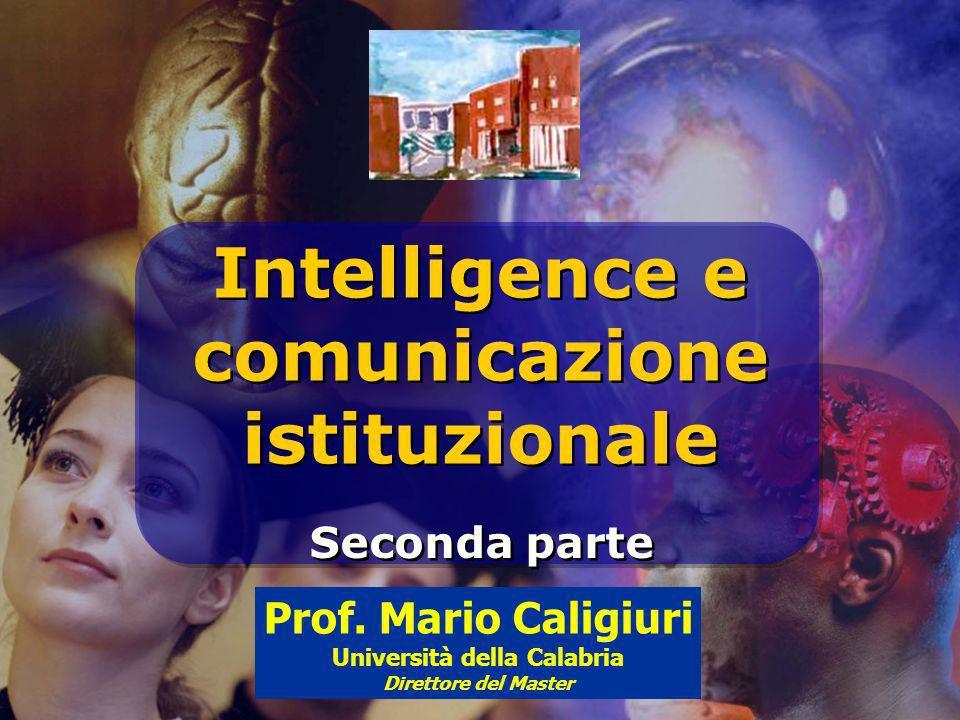 Intelligence e comunicazione istituzionale Intelligence e comunicazione istituzionale Seconda parte Prof. Mario Caligiuri Università della Calabria Di