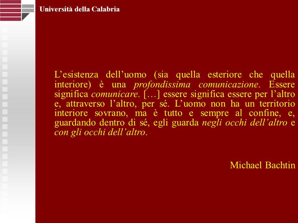 Università della Calabria Lesistenza delluomo (sia quella esteriore che quella interiore) è una profondissima comunicazione. Essere significa comunica