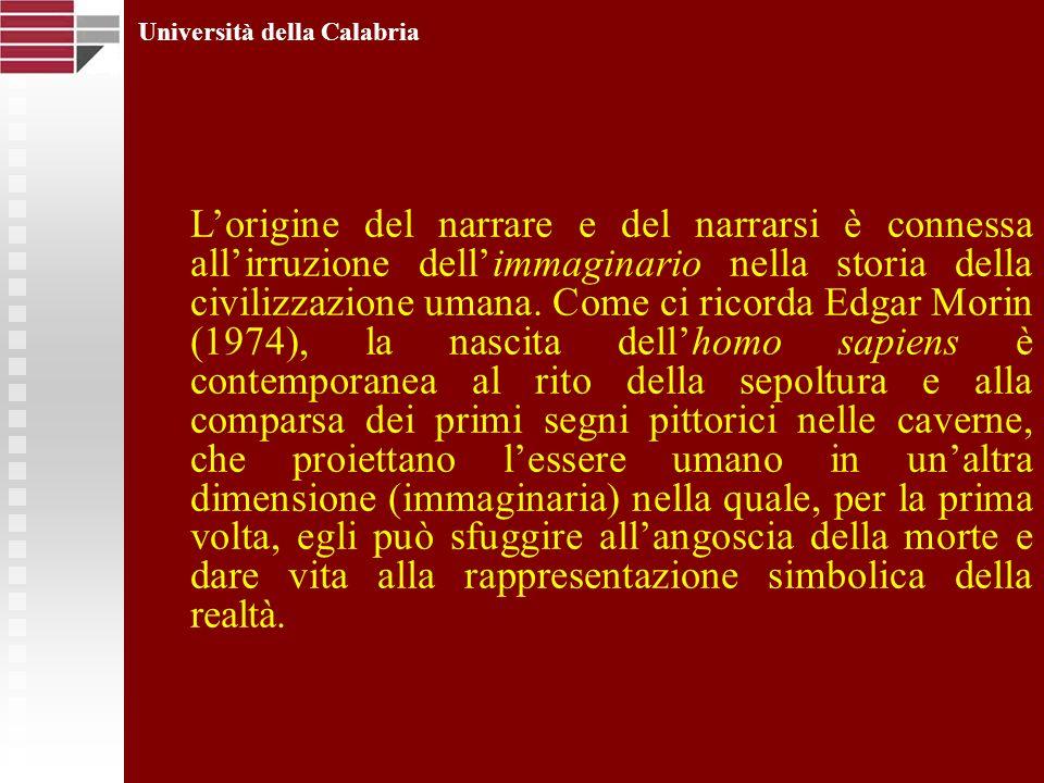 Università della Calabria Lorigine del narrare e del narrarsi è connessa allirruzione dellimmaginario nella storia della civilizzazione umana. Come ci