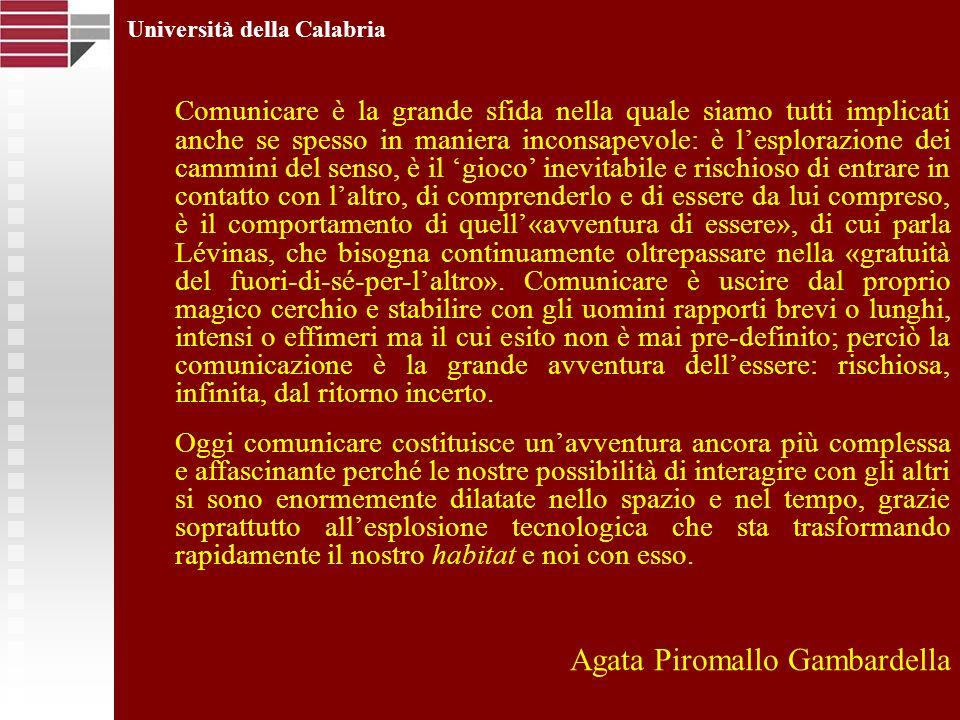 Università della Calabria Comunicare è la grande sfida nella quale siamo tutti implicati anche se spesso in maniera inconsapevole: è lesplorazione dei