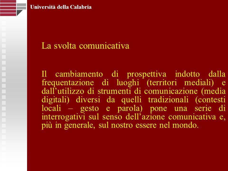 Università della Calabria La svolta comunicativa Il cambiamento di prospettiva indotto dalla frequentazione di luoghi (territori mediali) e dallutiliz
