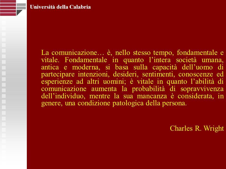 Università della Calabria La comunicazione… è, nello stesso tempo, fondamentale e vitale. Fondamentale in quanto lintera società umana, antica e moder
