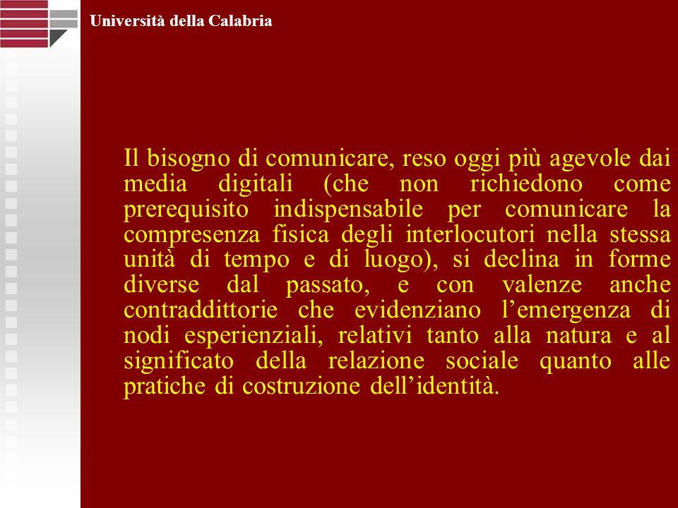 Università della Calabria Il bisogno di comunicare, reso oggi più agevole dai media digitali (che non richiedono come prerequisito indispensabile per