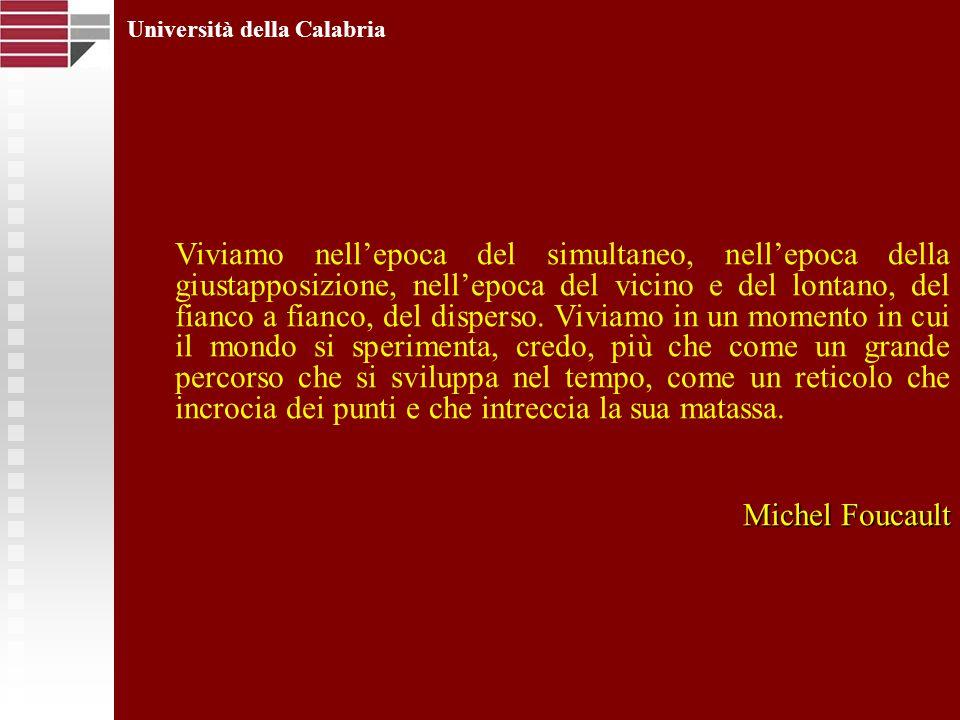 Università della Calabria Viviamo nellepoca del simultaneo, nellepoca della giustapposizione, nellepoca del vicino e del lontano, del fianco a fianco,