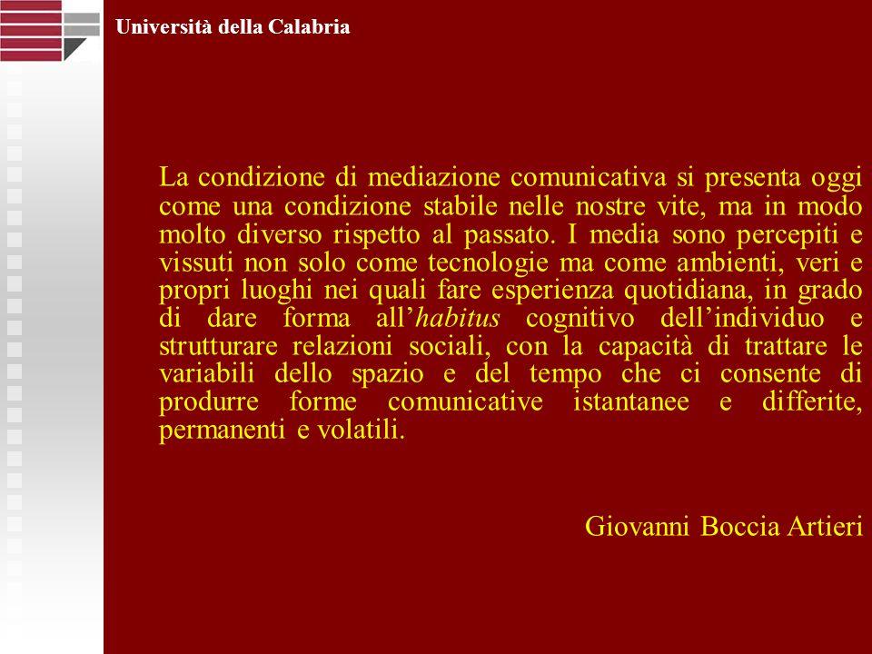Università della Calabria La condizione di mediazione comunicativa si presenta oggi come una condizione stabile nelle nostre vite, ma in modo molto di