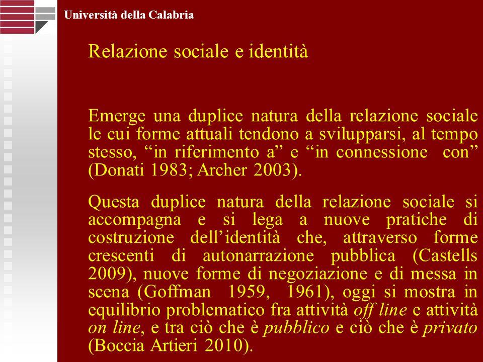 Università della Calabria Relazione sociale e identità Emerge una duplice natura della relazione sociale le cui forme attuali tendono a svilupparsi, a