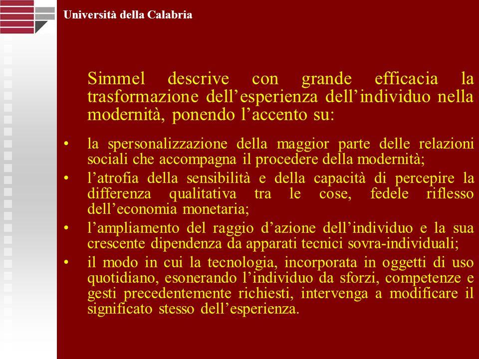 Università della Calabria Simmel descrive con grande efficacia la trasformazione dellesperienza dellindividuo nella modernità, ponendo laccento su: la