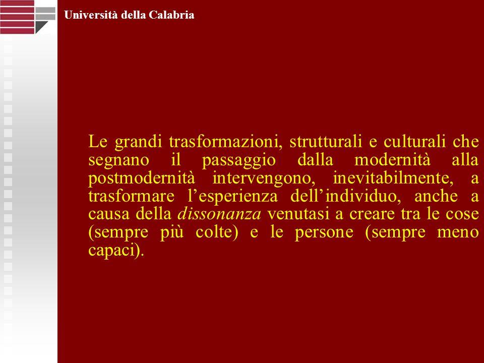 Università della Calabria Le grandi trasformazioni, strutturali e culturali che segnano il passaggio dalla modernità alla postmodernità intervengono,