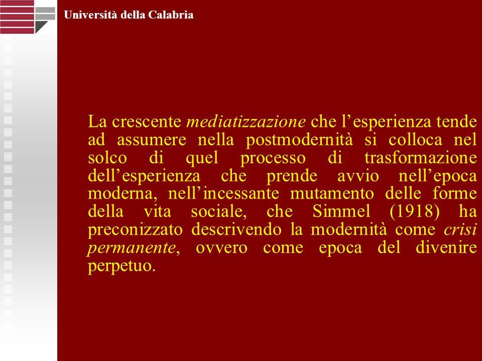 Università della Calabria La crescente mediatizzazione che lesperienza tende ad assumere nella postmodernità si colloca nel solco di quel processo di