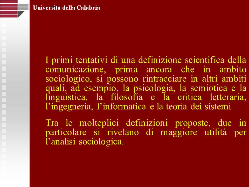 Università della Calabria I primi tentativi di una definizione scientifica della comunicazione, prima ancora che in ambito sociologico, si possono rin