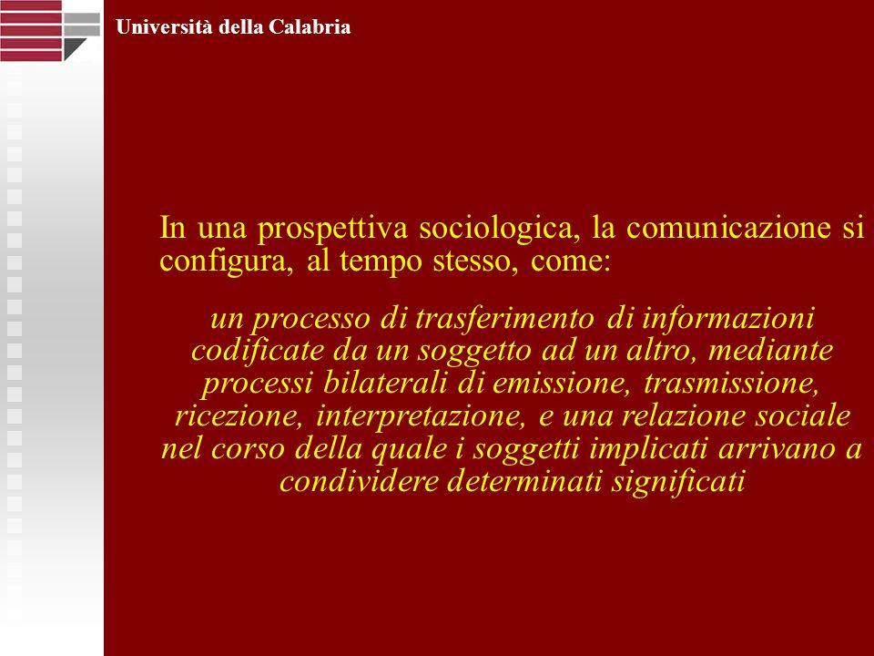 Università della Calabria In una prospettiva sociologica, la comunicazione si configura, al tempo stesso, come: un processo di trasferimento di inform