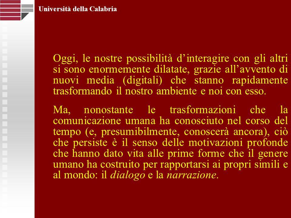 Università della Calabria Oggi, le nostre possibilità dinteragire con gli altri si sono enormemente dilatate, grazie allavvento di nuovi media (digita