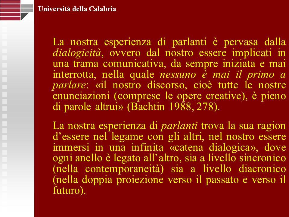 Università della Calabria La nostra esperienza di parlanti è pervasa dalla dialogicità, ovvero dal nostro essere implicati in una trama comunicativa,