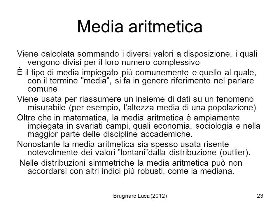 Brugnaro Luca (2012)23 Media aritmetica Viene calcolata sommando i diversi valori a disposizione, i quali vengono divisi per il loro numero complessiv
