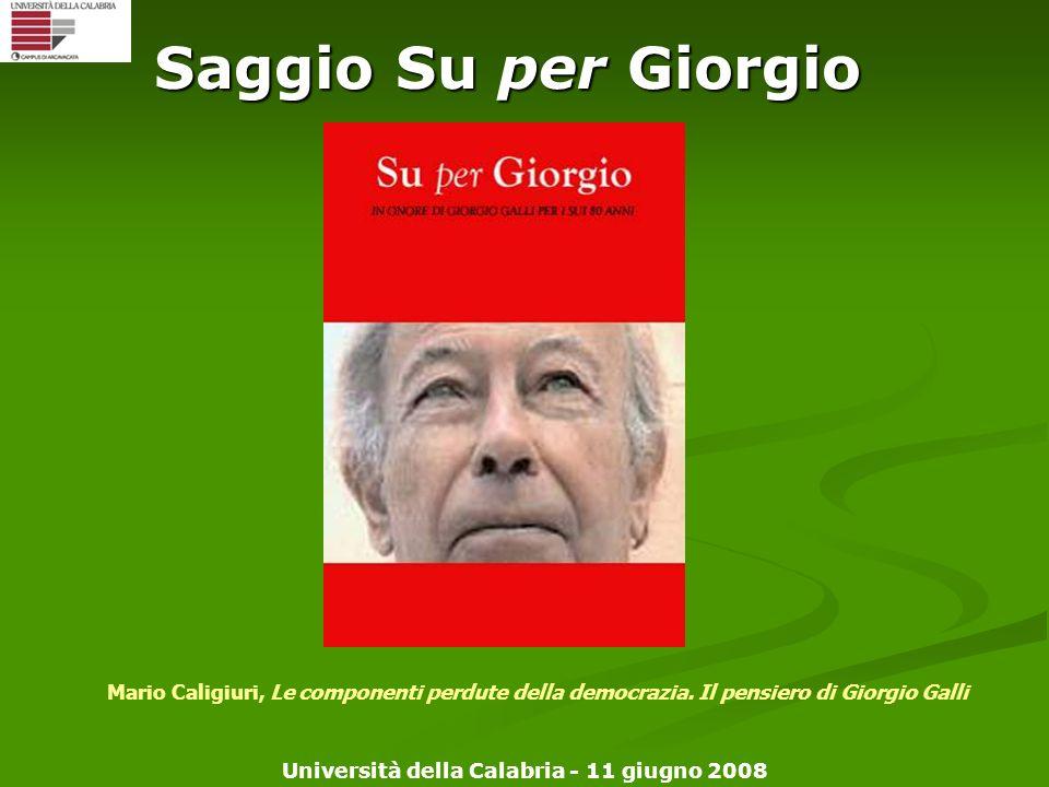Università della Calabria - 11 giugno 2008 Saggio Su per Giorgio Mario Caligiuri, Le componenti perdute della democrazia. Il pensiero di Giorgio Galli