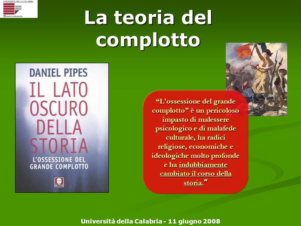 Università della Calabria - 11 giugno 2008 La teoria del complotto L'ossessione del grande complotto