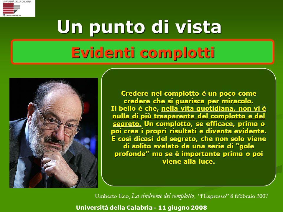 Università della Calabria - 11 giugno 2008 Un punto di vista Evidenti complotti Credere nel complotto è un poco come credere che si guarisca per mirac
