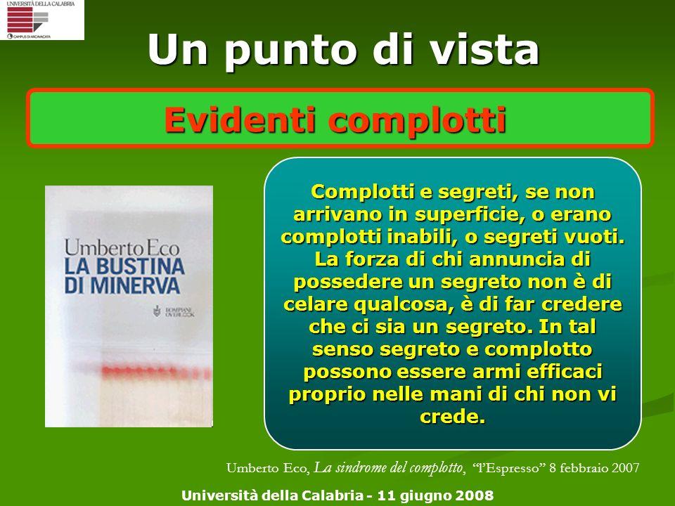 Università della Calabria - 11 giugno 2008 Complotti e segreti, se non arrivano in superficie, o erano complotti inabili, o segreti vuoti. La forza di