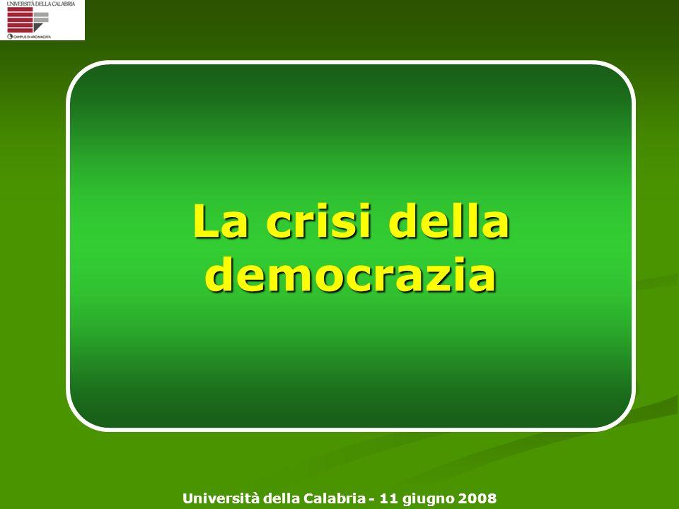 Università della Calabria - 11 giugno 2008 La crisi della democrazia