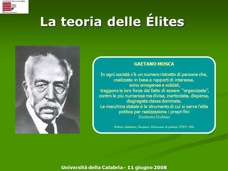Università della Calabria - 11 giugno 2008 La teoria delle Élites GAETANO MOSCA In ogni società cè un numero ristretto di persone che, coalizzate in b
