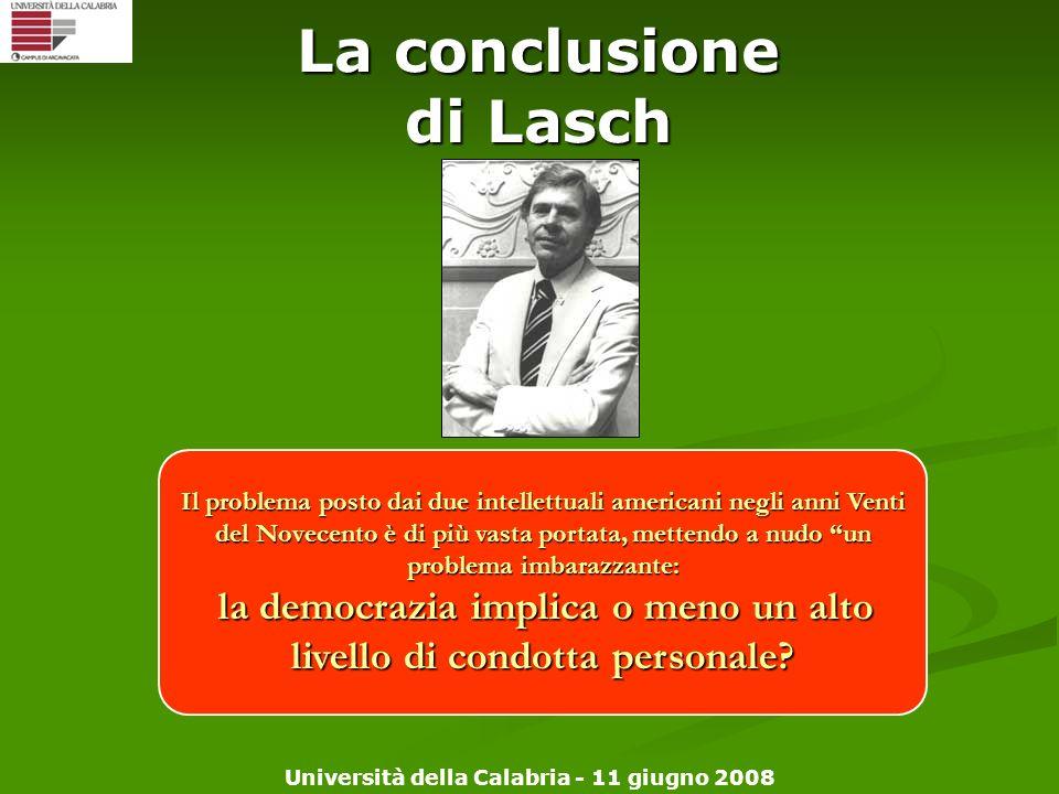 Università della Calabria - 11 giugno 2008 La conclusione di Lasch Il problema posto dai due intellettuali americani negli anni Venti del Novecento è