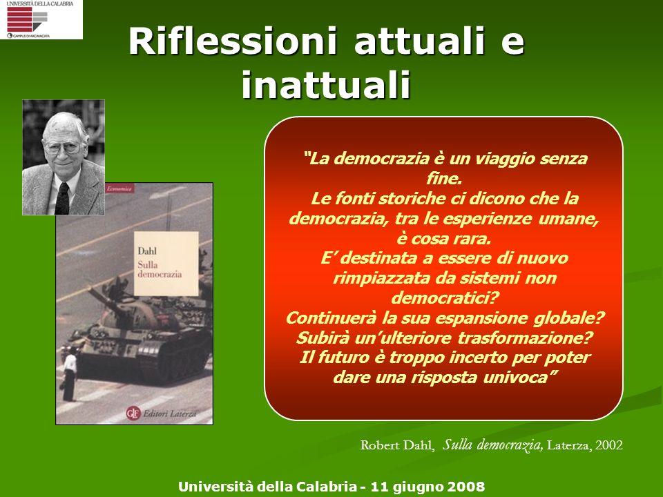 Università della Calabria - 11 giugno 2008 Riflessioni attuali e inattuali La democrazia è un viaggio senza fine. Le fonti storiche ci dicono che la d
