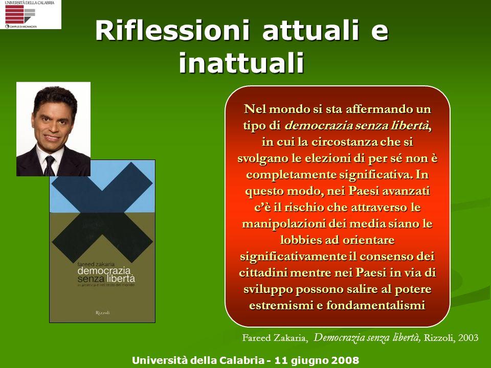 Università della Calabria - 11 giugno 2008 Riflessioni attuali e inattuali Nel mondo si sta affermando un tipo di democrazia senza libertà, in cui la
