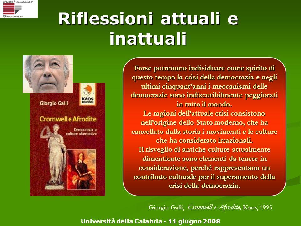 Università della Calabria - 11 giugno 2008 Riflessioni attuali e inattuali Forse potremmo individuare come spirito di questo tempo la crisi della demo