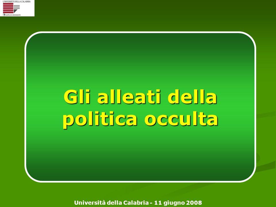 Università della Calabria - 11 giugno 2008 Gli alleati della politica occulta