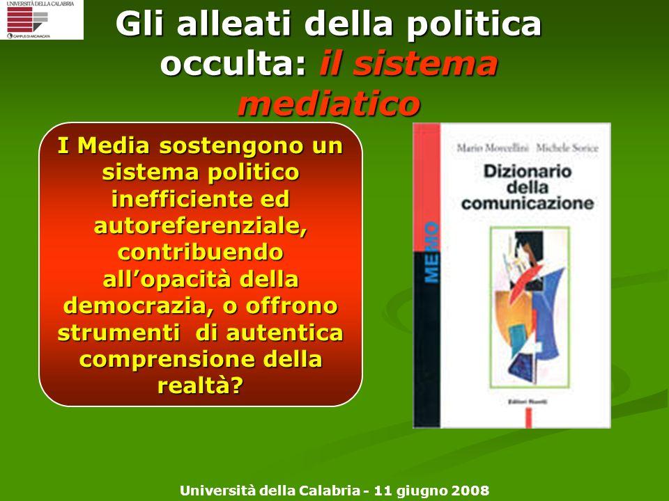 Università della Calabria - 11 giugno 2008 Gli alleati della politica occulta: il sistema mediatico I Media sostengono un sistema politico inefficient