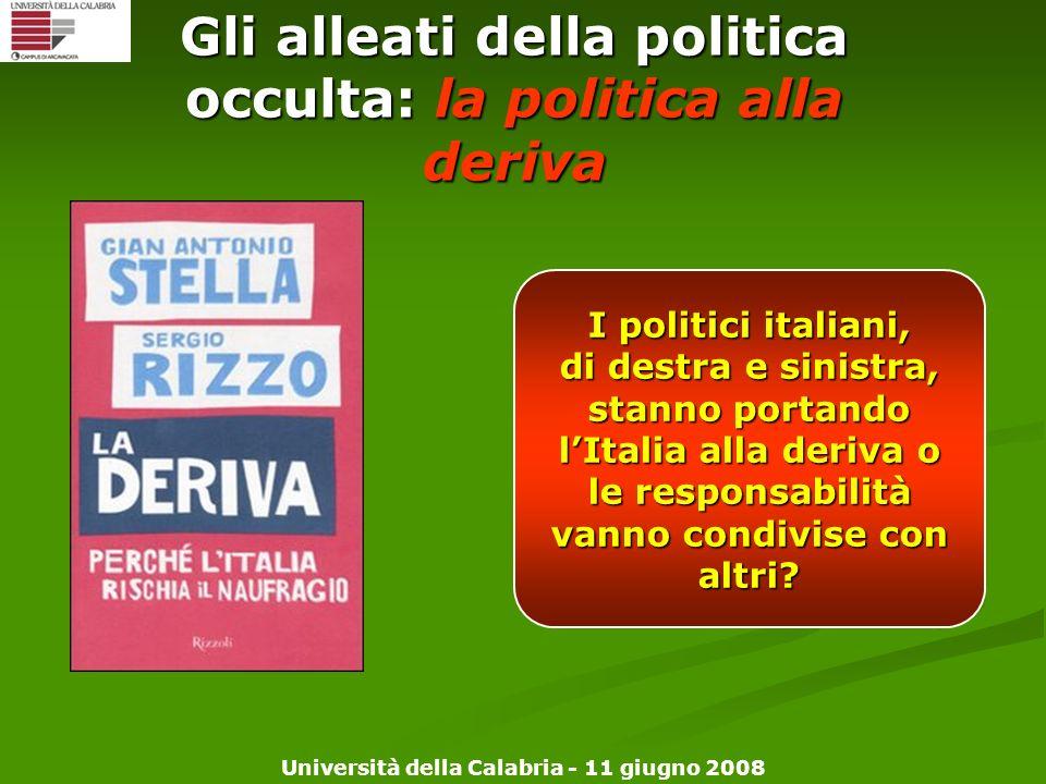 Università della Calabria - 11 giugno 2008 Gli alleati della politica occulta: la politica alla deriva I politici italiani, di destra e sinistra, stan
