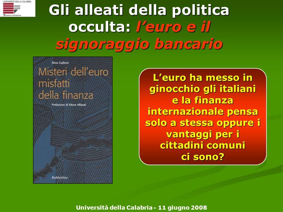 Università della Calabria - 11 giugno 2008 Gli alleati della politica occulta: leuro e il signoraggio bancario Leuro ha messo in ginocchio gli italian