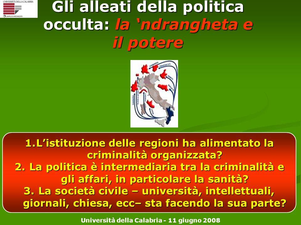 Università della Calabria - 11 giugno 2008 Gli alleati della politica occulta: la ndrangheta e il potere 1.Listituzione delle regioni ha alimentato la