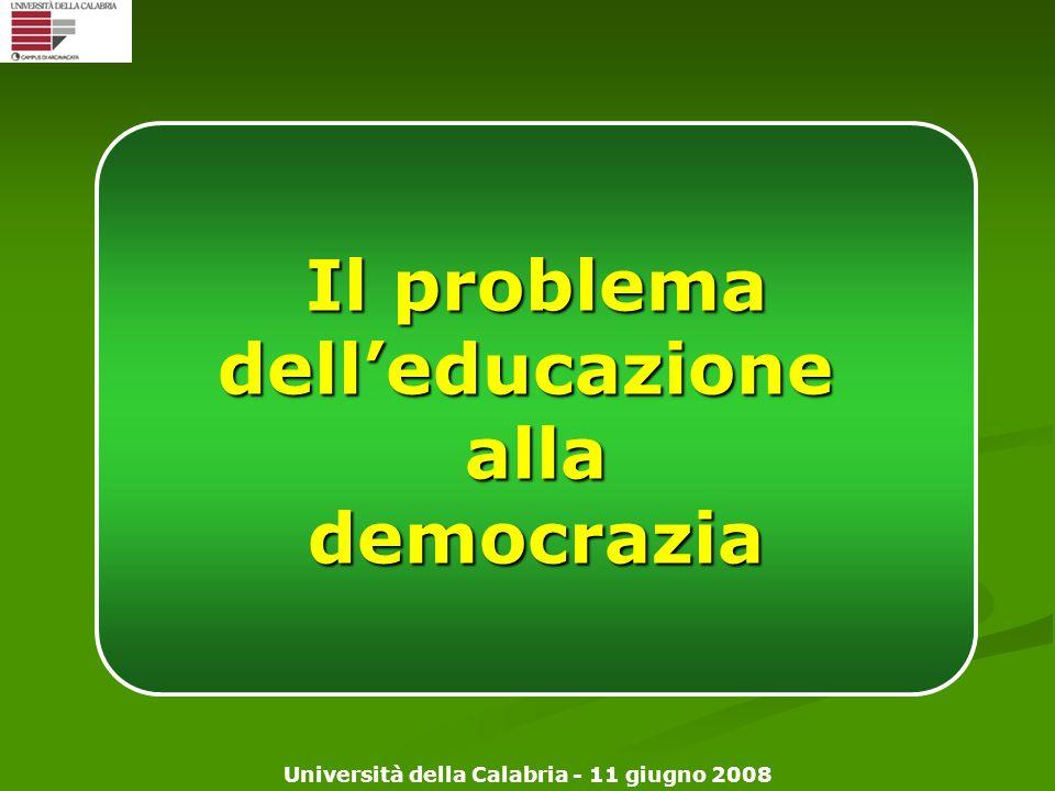 Università della Calabria - 11 giugno 2008 Il problema delleducazioneallademocrazia