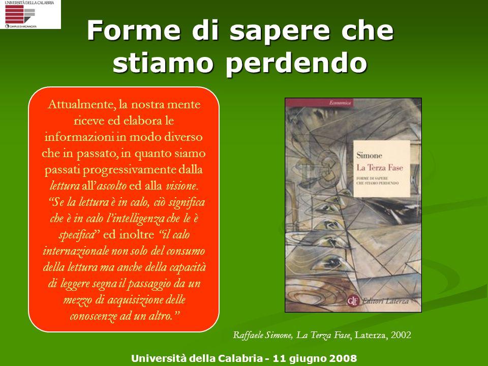 Università della Calabria - 11 giugno 2008 Forme di sapere che stiamo perdendo Attualmente, la nostra mente riceve ed elabora le informazioni in modo