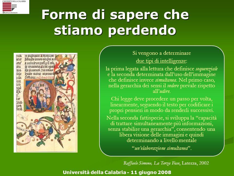 Università della Calabria - 11 giugno 2008 Forme di sapere che stiamo perdendo Si vengono a determinare due tipi di intelligenze: la prima legata alla