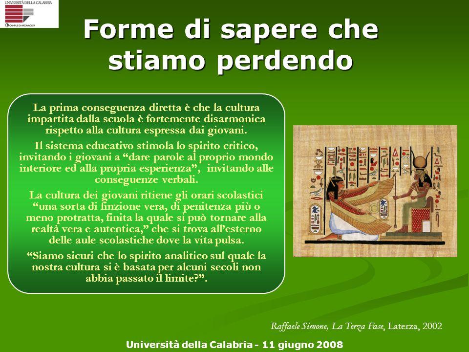 Università della Calabria - 11 giugno 2008 Forme di sapere che stiamo perdendo La prima conseguenza diretta è che la cultura impartita dalla scuola è