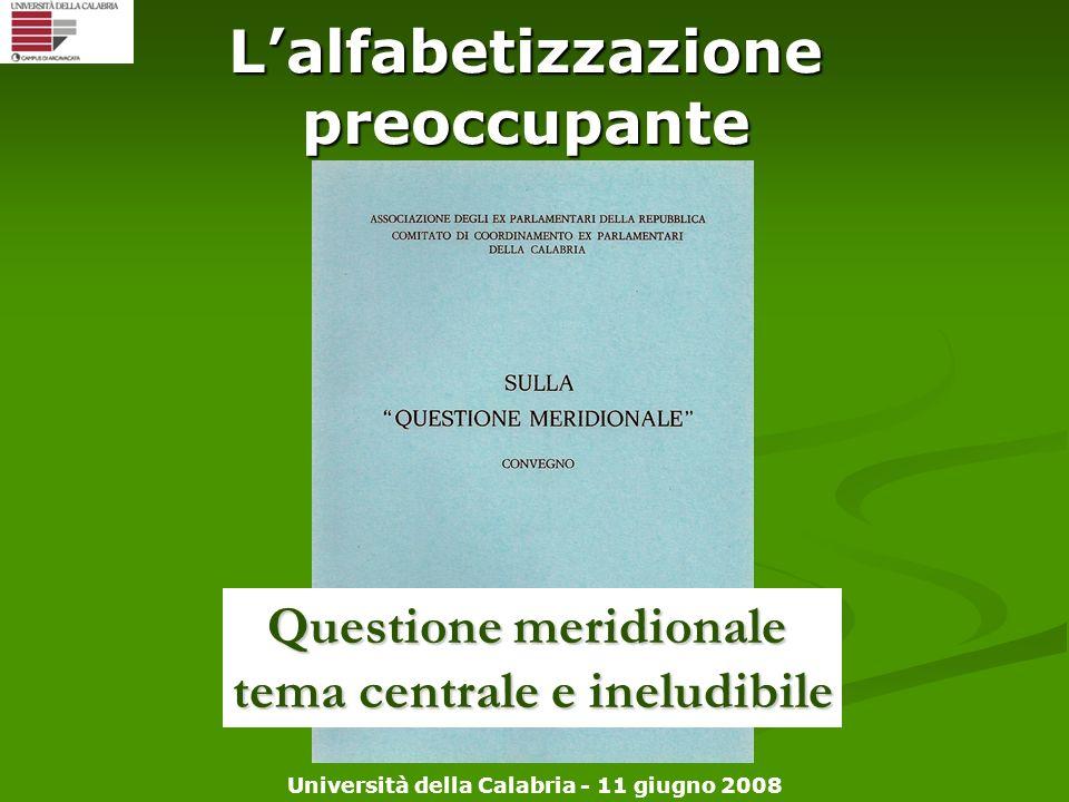 Università della Calabria - 11 giugno 2008 Lalfabetizzazione preoccupante Questione meridionale tema centrale e ineludibile