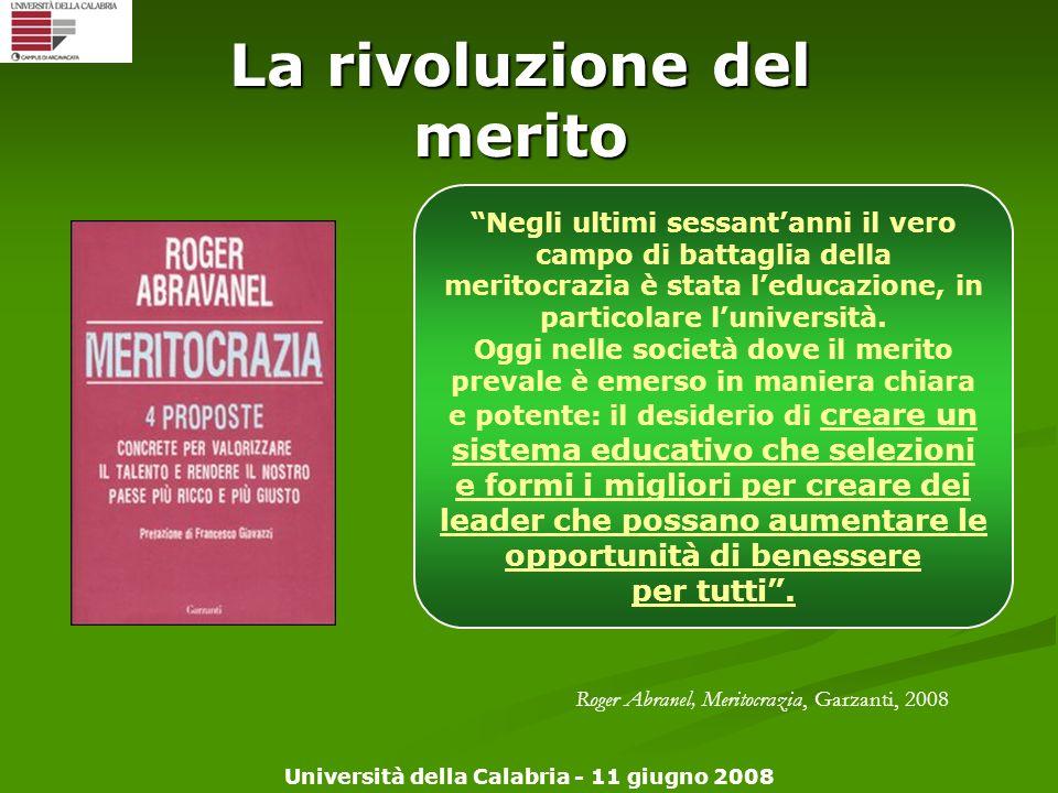 Università della Calabria - 11 giugno 2008 La rivoluzione del merito Negli ultimi sessantanni il vero campo di battaglia della meritocrazia è stata le