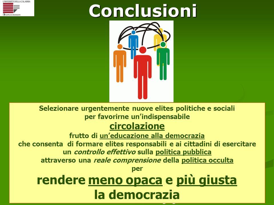 Conclusioni Selezionare urgentemente nuove elites politiche e sociali per favorirne unindispensabile circolazione frutto di uneducazione alla democraz