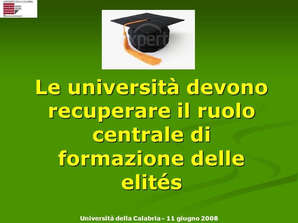 Università della Calabria - 11 giugno 2008 Le università devono recuperare il ruolo centrale di formazione delle elités