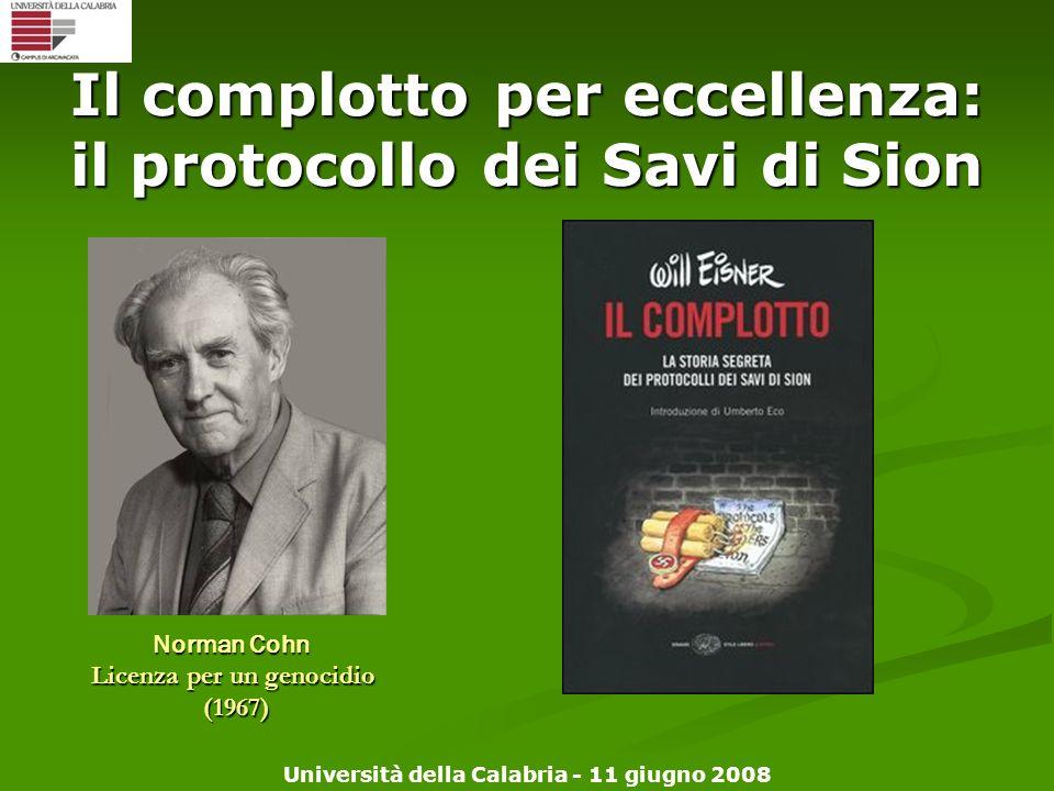 Università della Calabria - 11 giugno 2008 Il complotto per eccellenza: il protocollo dei Savi di Sion Norman Cohn Licenza per un genocidio (1967) (19