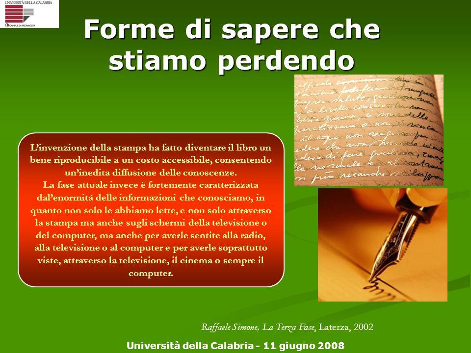 Università della Calabria - 11 giugno 2008 Forme di sapere che stiamo perdendo Linvenzione della stampa ha fatto diventare il libro un bene riproducib